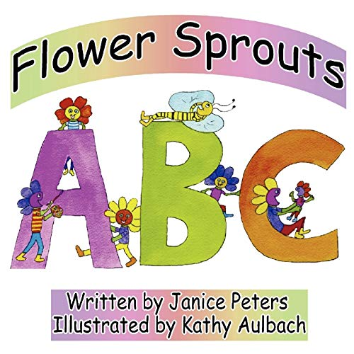 ABC Flower Fun TimeFlower Sprouts: Kathy Aulbach