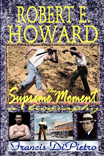 9780615212203: Robert E. Howard, the Supreme Moment: A Biography