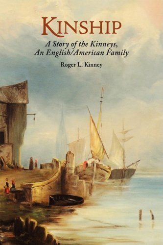 Kinship, A Story of the Kinneys, An English/American Family: Kinney, Roger L.