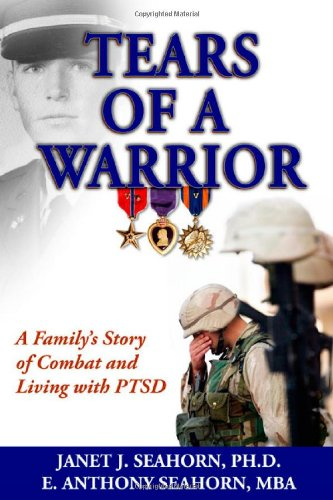 9780615213170: by Janet J. Seahorn, E. Anthony Seahorn Tears of a Warrior: A Family's Story of Combat and Living with PTSD (2010) Paperback
