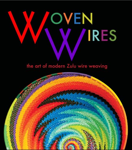 Woven Wires, the Art of Modern Zulu Wire Weaving: Laura Ponter