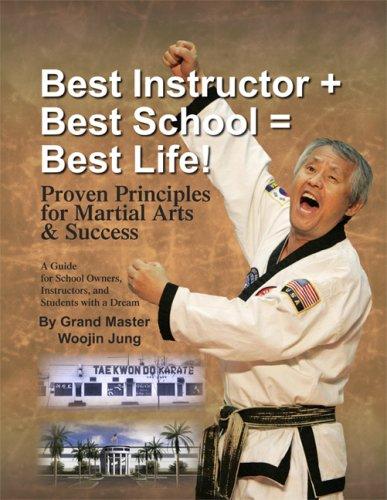 9780615214740: Best Instructor + Best School + Best Life!: Proven Principles for Martial Arts & Success