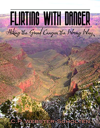 9780615215761: Flirting with Danger: Hiking the Grand Canyon the Wrong Way