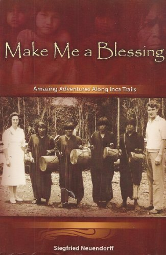 Make Me a Blessing: Amazing Adventures Along: Siegfried Neuendorff