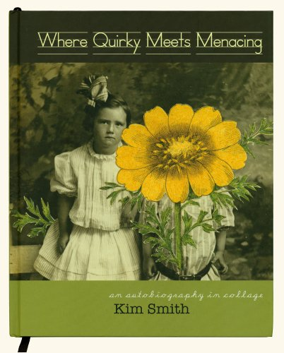 Where Quirky Meets Menacing: an autobiography in collage (0615219659) by Kim Smith
