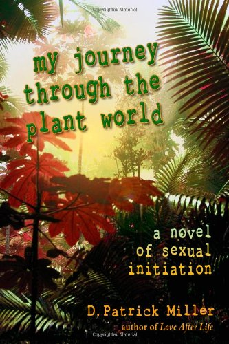 9780615219752: My Journey Through The Plant World: A Novel Of Sexual Initiation