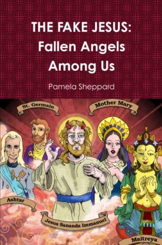 9780615219776: THE FAKE JESUS: Fallen Angels Among Us