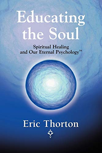9780615220994: EDUCATING THE SOUL: Spiritual Healing and Our Eternal Psychology