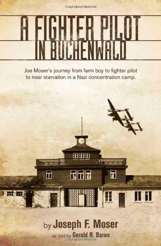 9780615221113: A Fighter Pilot in Buchenwald: Joe Moser's Journey From Farm Boy to Fighter Pilot to Near Starvation in Nazi Concentration Camp