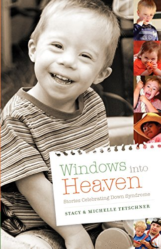 Windows Into Heaven-Stories Celebrating Down Syndrome: Tetschner, Stacy [Editor}, and Tetschner, ...