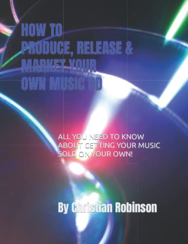9780615223162: How to Produce, Release and Market Your Own Music CD: How to produce a music CD