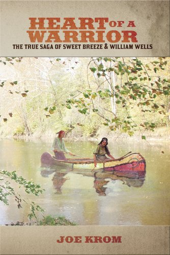 9780615225685: Heart of a Warrior: The True Saga of Sweet Breeze and William Wells