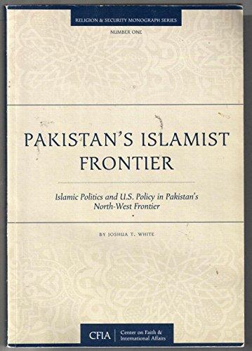 Pakistan's Islamist Frontier : Islamic Politics and U S Policy in Pakistan's North-West ...