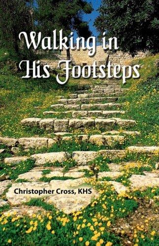 Walking In His Footsteps: Cross, Christopher G.