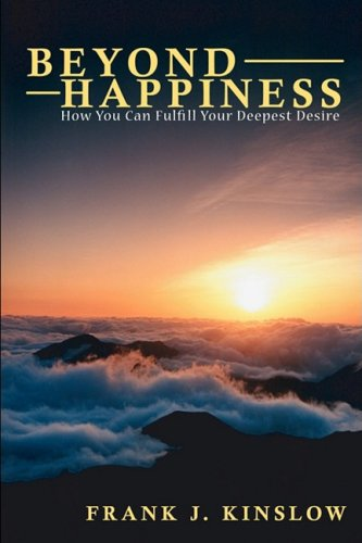 9780615226798: Beyond Happiness: How You Can Fulfill Your Deepest Desire