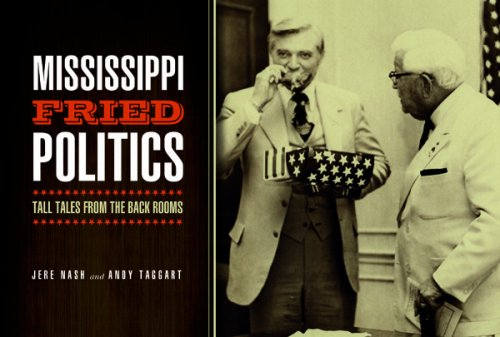 Mississippi Fried Politics: Tall Tales from the Back Rooms: Jere Nash and Andy Taggart
