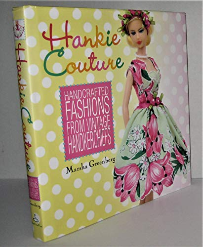 9780615230849: Hankie Couture - Handcrafted Fashions From Vintage Handkerchiefs