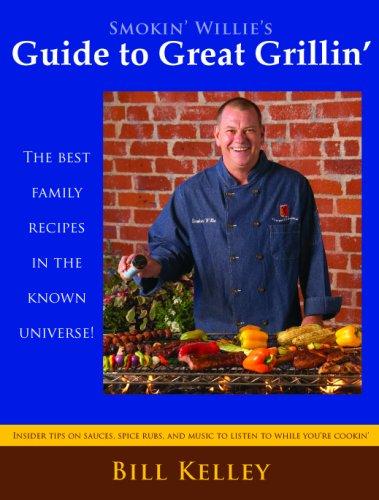 Smokin Willies Guide to Great Grillin: Bill Kelley; Illustrator-Jon