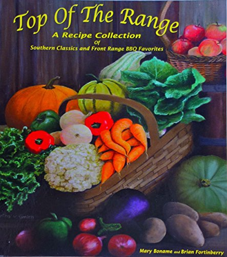 9780615233529: Top Of The Range: A Recipe Collection of Southern Classics and Front Range BBQ Favorites