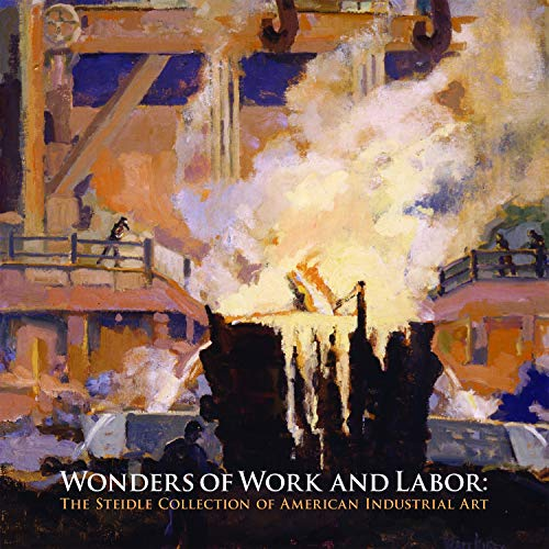 Wonders of Work and Labor: The Steidle: Betsy Fahlman, Eric