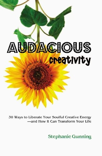 9780615234885: Audacious Creativity: 30 Ways to Liberate Your Soulful Creative Energy--and How It Can Transform Your Life