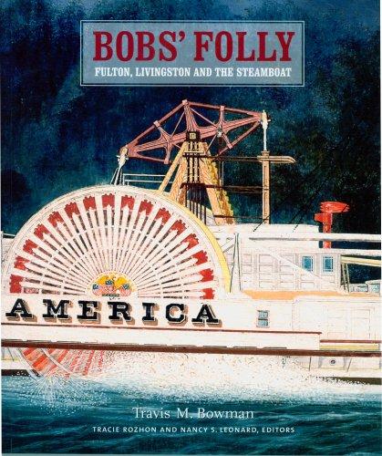 BOB'S FOLLY. Fulton, Livingston And The Steamboat.: Bowman, Travis M.