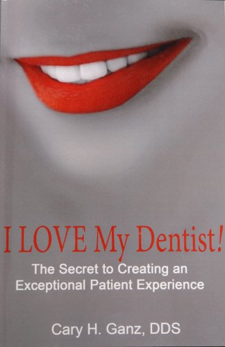 9780615235301: I Love My Dentist - The Secret to Creating an Exceptional Patient Experience