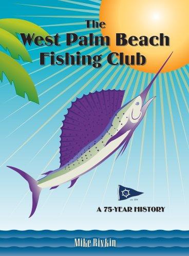 The West Palm Beach Fishing Club: A 75-Year History: Rivkin, Mike