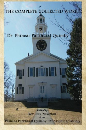 The Complete Collected Works of Dr. Phineas Parkhurst Quimby: Phineas Parkhurst Quimby
