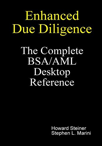 Enhanced Due Diligence - The Complete BSA/AML Desktop Reference: Howard Steiner; Sephen L. ...