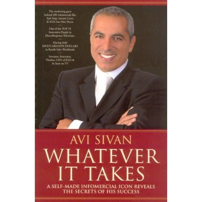9780615238685: Avi Sivan Whatever It Takes Self Made Informercial Icon Reveals The Secrets of His Success