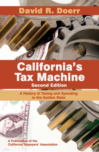 California's Tax Machine: A History of Taxing and Spending in the Golden State (Second Edition...