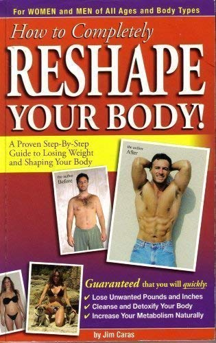9780615239408: How to Completely Reshape Your Body!: A Proven Step-by-Step Guide to Losing Wei by Jim Caras (2008) Paperback
