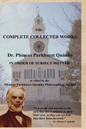 9780615240305: The Complete Collected Works of Dr. Phineas Parkhurst Quimby (Hardcover Edition)