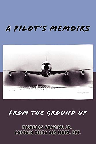 9780615240992: A Pilot's Memoirs-From the Ground up