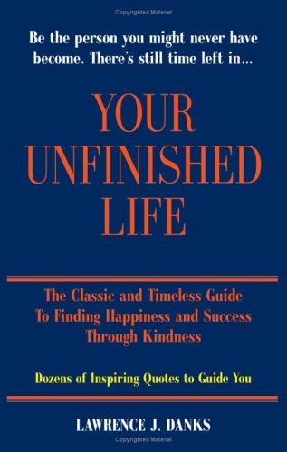 Your Unfinished Life: The Classic and Timeless Guide to Finding Happiness and Success Through ...