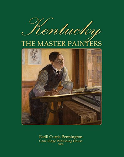 Kentucky: The Master Painters from the Frontier Era to the Great Depression: Pennington, Estill ...