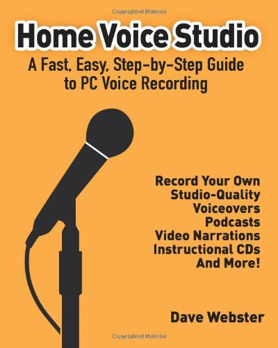 9780615242170: Home Voice Studio: A Fast, Easy, Step-By-Step Guide To PC Voice Recording