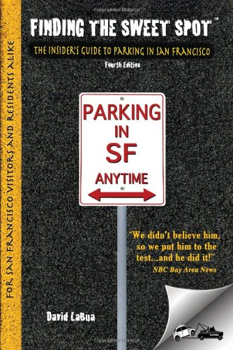 Finding the Sweet Spot - The Insider's Guide to Parking in San Francisco: David LaBua