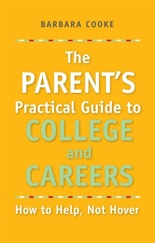 The Parent's Practical Guide to College and Careers, How to Help, Not Hover (0615244270) by Barbara Cooke