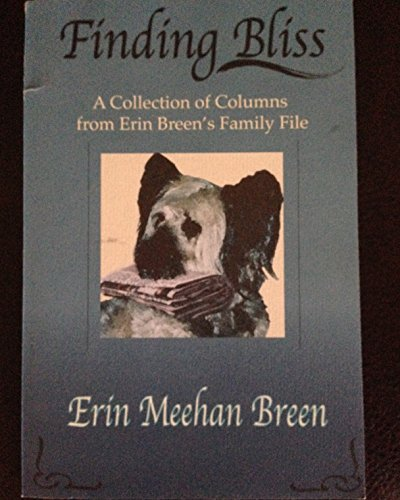 Finding Bliss: A Collection of Columns From Erin Breen's Family File: Erin Meehan Breen