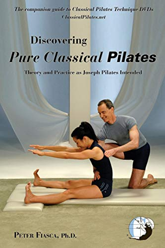 9780615245621: Discovering Pure Classical Pilates: Theory and Practice as Joseph Pilates Intended