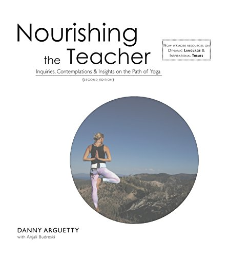 Nourishing the Teacher: Inquiries, Contemplations and Insights on the Path of Yoga: Danny Arguetty