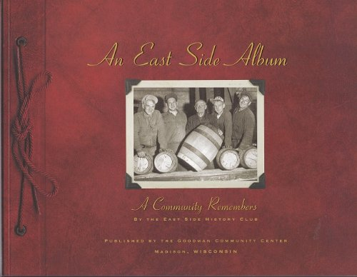 An East Side Album: A Community Remembers: East Side History Club; Sarah White, editor; with Pat ...