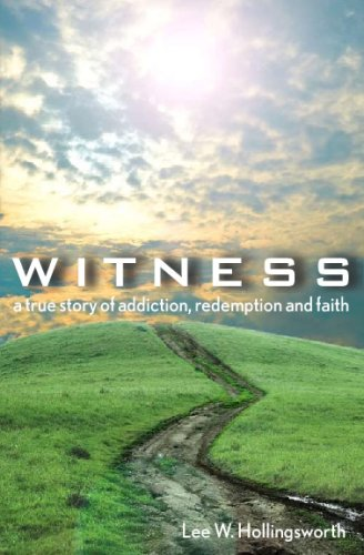 9780615249070: Witness: A True Story Of Addiction, Redemption, And Faith