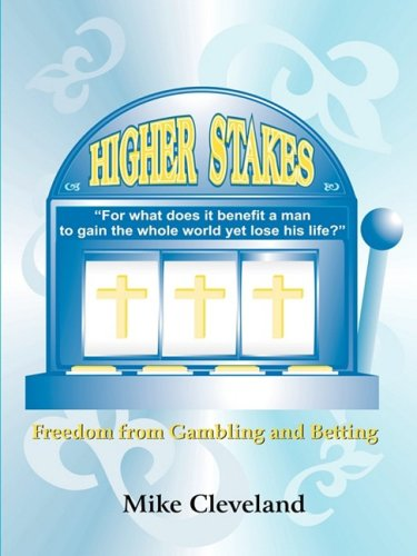 Higher Stakes: Freedom From Gambling and Betting: Cleveland, Mike