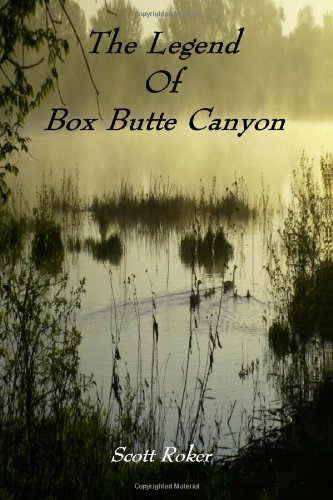 The Legend Of Box Butte Canyon: Roker, Scott
