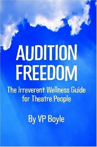 9780615250441: Audition Freedom: The Irreverent Wellness Guide for Theatre People