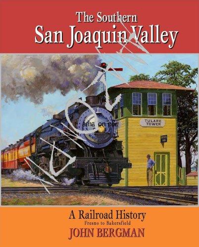 The Southern San Joaquin Valley: a Railroad History: John F. Bergman