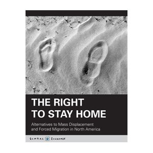 The Right to Stay Home: Alternatives to Mass Displacement and Forced Migration in North America